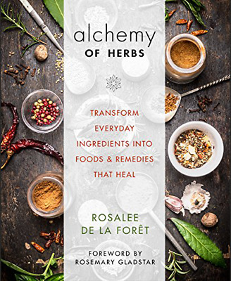 The Alchemy of Herbs: Transform Everyday Ingredients into F (Paperback) New Book