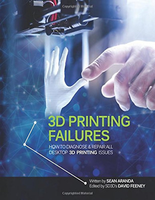 3D Printing Failures: How to Diagnose and Repair All 3D Pri (Paperback) New Book