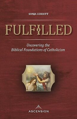 Fulfilled: Uncovering the Biblical Foundations of Catholicism (Paperback, 2018)