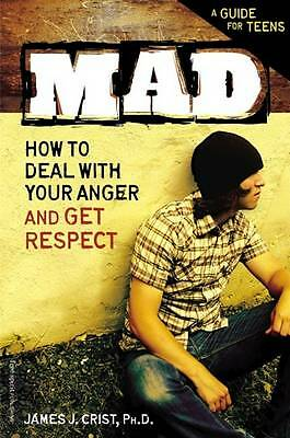 Mad: How to Deal with Your Anger and Get Respect by James Crist (Paperback,...