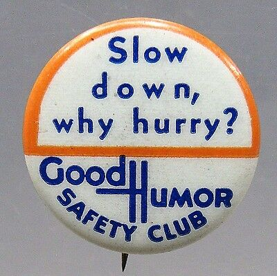 Slow Down Why Hurry? 1930's GOOD HUMOR SAFETY CLUB ICE CREAM pinback button +