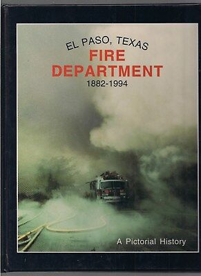 HISTORY of EL PASO, TEXAS FIRE DEPARTMENT 1882-1994 ~RARE 1st by Louis Lieggi II
