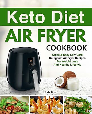Keto Diet Air Fryer Cookbook: Quick and Easy Low Carb Ketogenic Diet Air Fryer