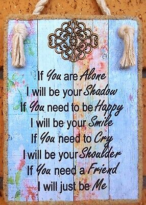 Handmade Plaque Sign* IF YOU NEED A FRIEND * Inspirational  Gift