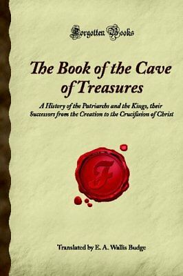 The Book of the Cave of Treasures: A History of the Patriarchs and the Kings, th