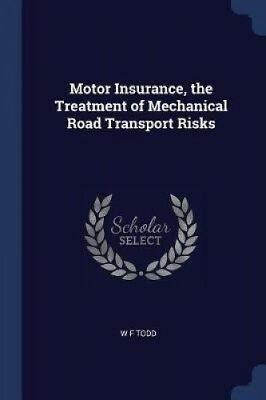 Motor Insurance, the Treatment of Mechanical Road Transport Risks by W. F. Todd