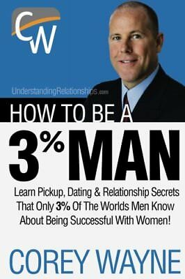 How To Be A 3% Man, Winning The Heart Of The Woman Of Your Dreams, Corey Wayne