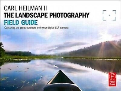 The Landscape Photography Field Guide: Capturing Your Great Outdoors with Your