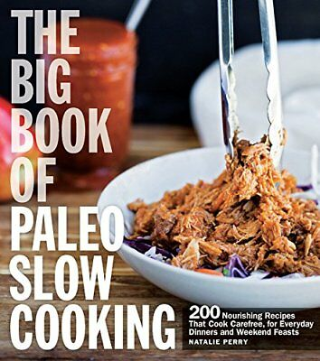 THE BIG BOOK OF PALEO SLOW COOKING 200 Nourishing Recipes LIBRO in Inglese NEW