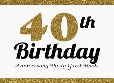 40th Birthday Anniversary Party Guest Book: 40th, Forty, Fortieth Birthday Anniv
