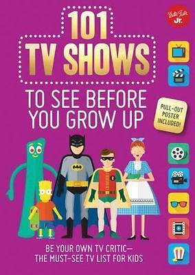 101 TV Shows to See Before You Grow Up: Be your own TV critic--the must-see TV