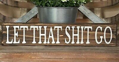 Rustic Wood Sign, LET THAT SH*T GO Bathroom, Home Decor, Funny Motivational Gift