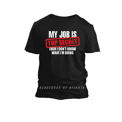 My Job Is Top Secret Funny Slogan Fathers Day Gift Mens T-Shirt