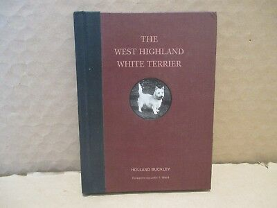 The West Highland White Terrier By Holland Buckley. Foreword By John T Ward.