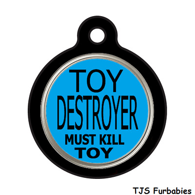 Toy Destroyer! Must Kill Toy!- Funny Pet Id Tag for Dog and Cat Collars