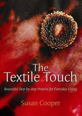 The Textile Touch: Beautiful Step-By-Step Projects For Everyday Living.