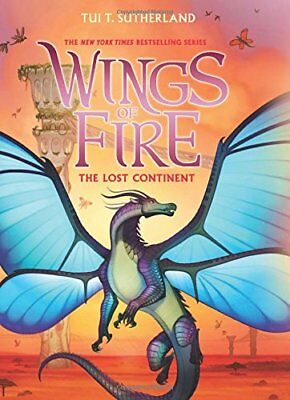 Wings of Fire: The Lost Continent Bk. 11 by Tui T. Sutherland (2018, Hardcover)