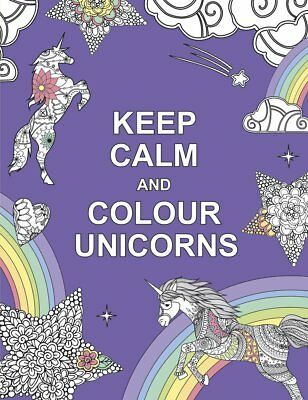 Keep Calm and Colour Unicorns Anti-Stress Colouring Book for Adult
