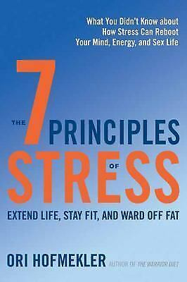 The 7 Principles of Stress: Extend Life, Stay Fit, and Ward Off Fat-What You Did