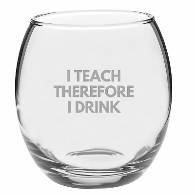 Engraved Glass Whiskey Tumbler - I Teach, Therefore I Drink Personal Custom Fun
