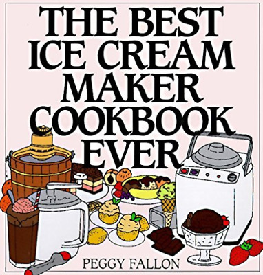 `Fallon, Peggy`-The Best Ice Cream Maker Cookbook Ever  (US IMPORT)  BOOK NEW