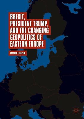 Brexit, President Trump, and the Changing Geopolitics of Eastern Europe Tudoro..