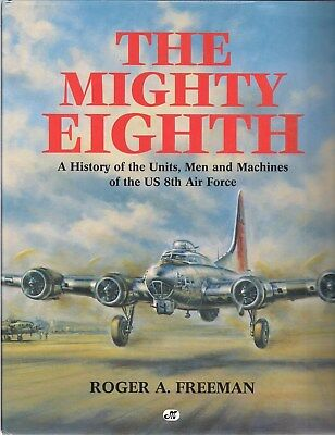 The Mighty Eighth (history of units) by Roger Freeman