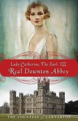 Lady Catherine, the Earl, and the Real Downton Abbey Countess Carnarvon DEDICACE