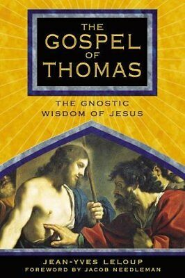 The Gospel of Thomas : The Gnostic Wisdom of Jesus by Jean-Yves Leloup (2005, Pa