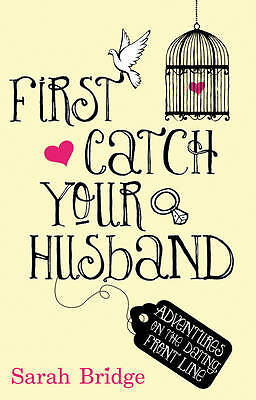 First Catch Your Husband: Adventures on the Dating Front Line-ExLibrary