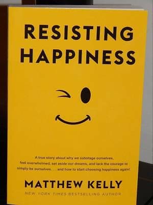 Resisting Happiness by Matthew Kelly Paperback 2016 First Edition