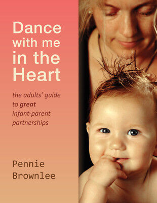 Dance with Me in the Heart: The Adult's Guide to Great Infant-Parent...