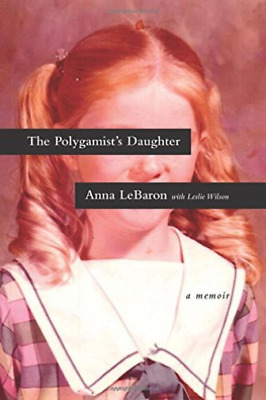 Lebaron Anna/ Wilson Leslie...-The Polygamist`S Daughter  (US IMPORT)  BOOK NEW