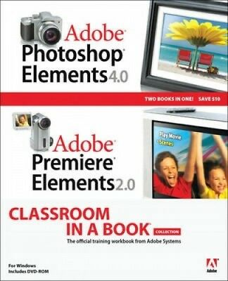 Adobe Photoshop Elements 4.0 and Adobe Premiere Elements 2.0 Classroom in a