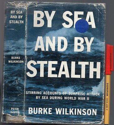 WWII : BY SEA & BY STEALTH Surprise Attacks Burke Wilkinson