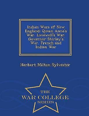 Indian Wars of New England: Queen Anne's War. Lovewell's War. Governor Shirley'