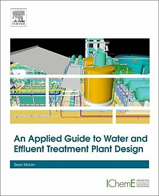 An Applied Guide To Water and Effluent Treatment Plant Design  by Sean Moran