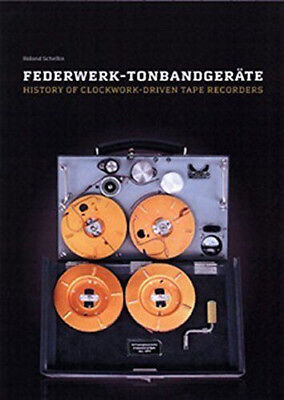 Federwerk-Tonbandgeräte - History of Clockwork-Driven Tape Recorders