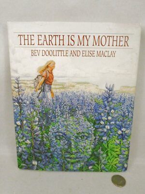 The Earth Is My Mother by Bev Doolittle Elise Maclay HC/DJ 2000 Illustrated 176p