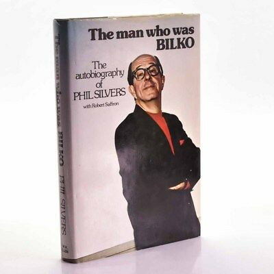 The Man Who Was Bilko. The Autobiography of Phil Silvers, Robert Saffron. 1974