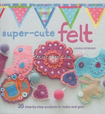 SUPER-CUTE Felt Projects Crafts Accessories Sewing Book Laura Howard Christmas+