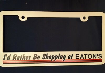 "RARE CANADIAN ""I'd Rather Be Shopping at EATON'S"" PLASTIC LICENCE PLATE FRAME"