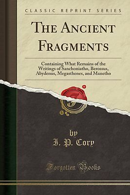 The Ancient Fragments: Containing What Remains of the Writings of Sanchoniatho,