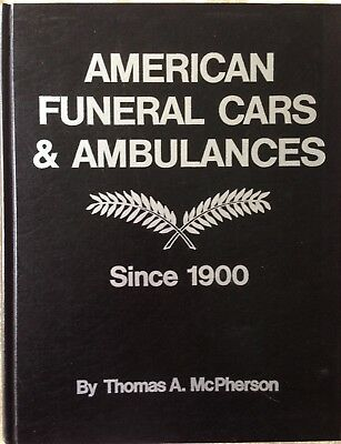 AMERICAN FUNERAL CARS AND AMBULANCES - SINCE 1900-  By Thomas A. McPherson