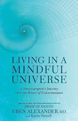 Living in a Mindful Universe A Neurosurgeon's Journey Into the Heart of Consciou