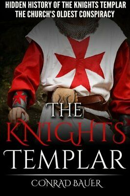 The Knights Templar : The Hidden History of the Knights Templar: the Church's Ol
