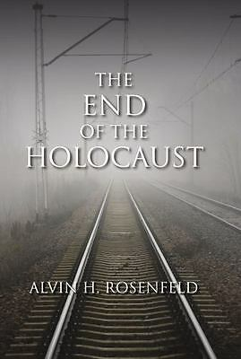 The End of the Holocaust by Rosenfeld, Alvin H.