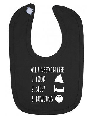 All I Need in Life is Food Sleep and Bowling Boys Girls Baby Newborn Toddler Bib