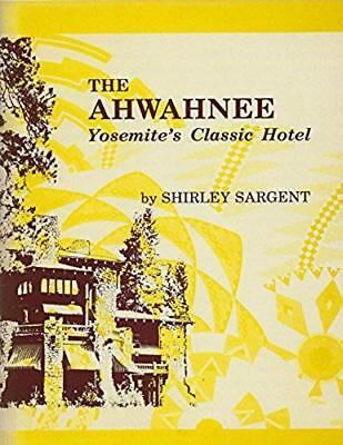 THE AHWAHNEE: YOSEMITE'S CLASSIC HOTEL by Shirley Sargent - 1977 FIRST EDITION
