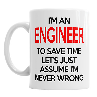 I'm An Engineer To Save Time Let's Just Assume I'm Never Wrong Coffee Mug